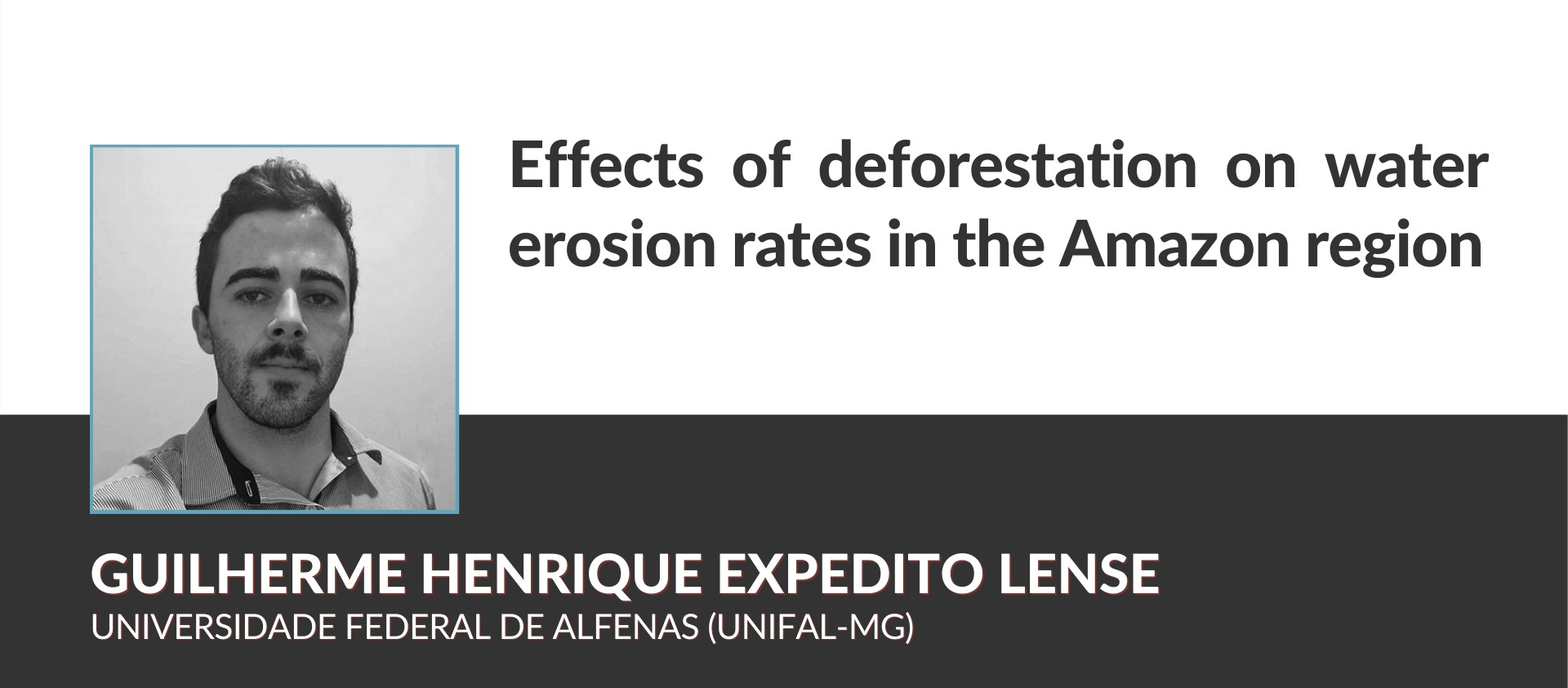 Guilherme Henrique Expedito Lense (UNIFAL) - Título do trabalho: Effects of deforestation on water erosion rates in the Amazon region