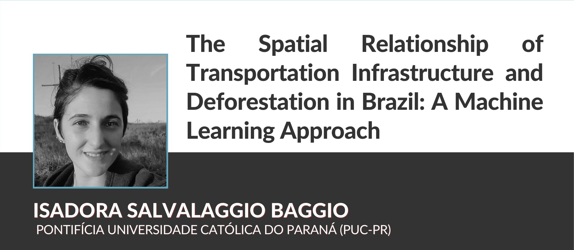 Isadora Salvalaggio Baggio (PUCPR) - Título do trabalho: The Spatial Relationship of Transportation Infrastructure and Deforestation in Brazil: a Machine Learning Approach